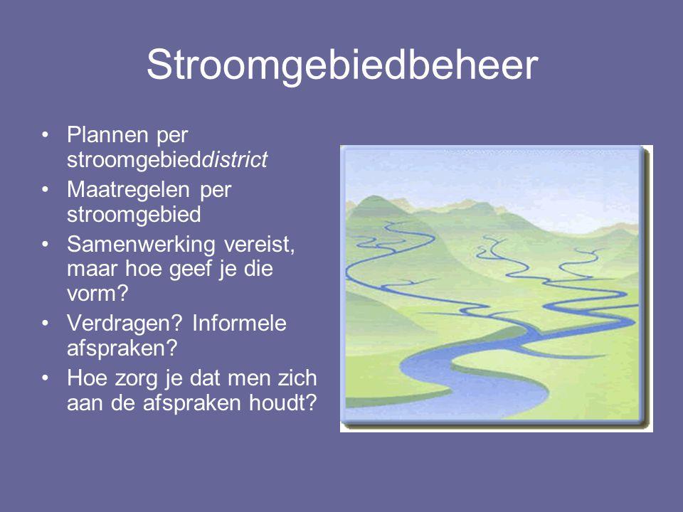 Stroomgebiedbeheer Plannen per stroomgebieddistrict Maatregelen per stroomgebied Samenwerking vereist, maar hoe geef je die vorm? Verdragen? Informele