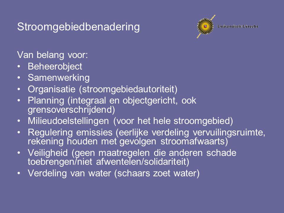 Stroomgebiedbenadering Van belang voor: Beheerobject Samenwerking Organisatie (stroomgebiedautoriteit) Planning (integraal en objectgericht, ook grens