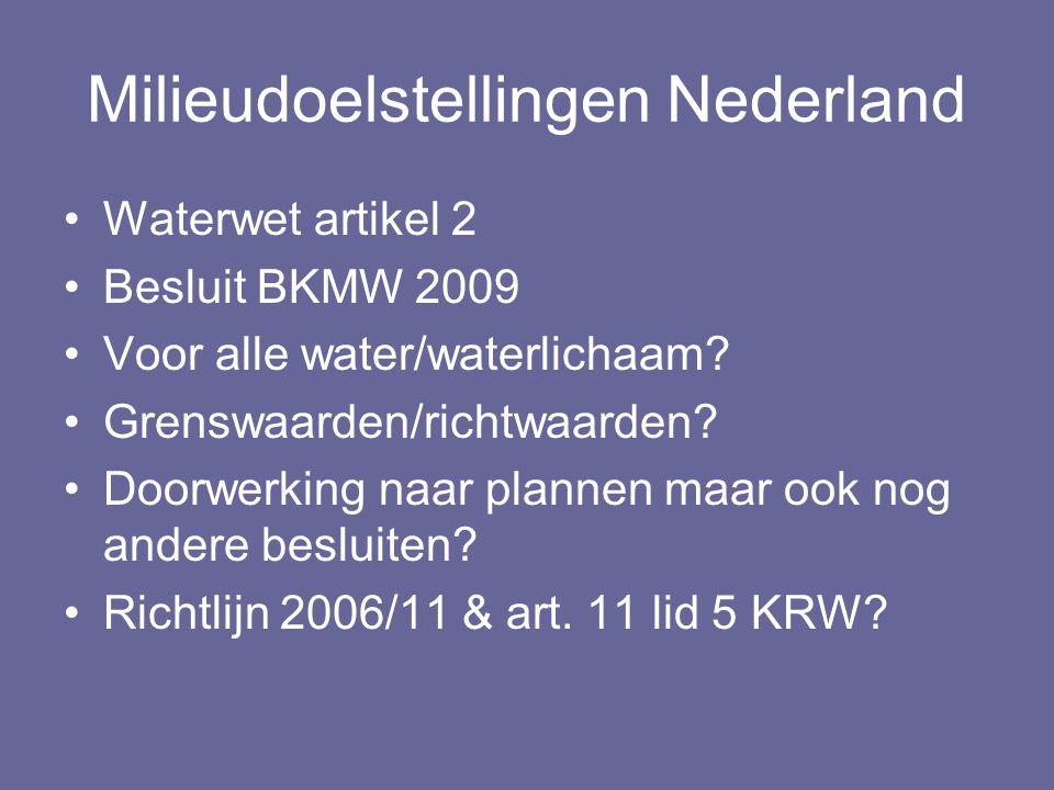 Milieudoelstellingen Nederland Waterwet artikel 2 Besluit BKMW 2009 Voor alle water/waterlichaam? Grenswaarden/richtwaarden? Doorwerking naar plannen