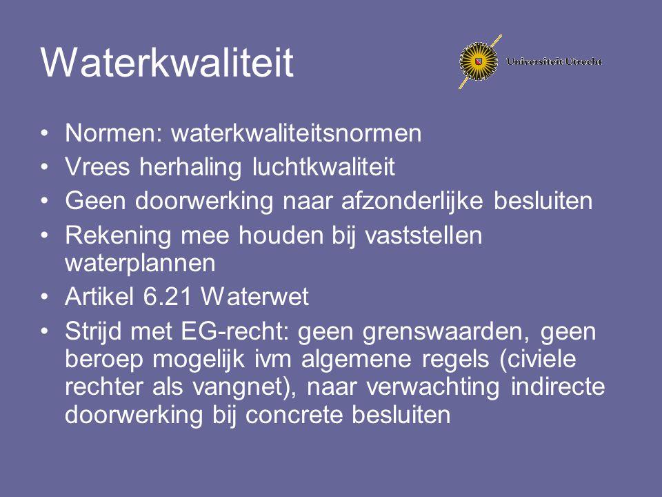 Waterkwaliteit Normen: waterkwaliteitsnormen Vrees herhaling luchtkwaliteit Geen doorwerking naar afzonderlijke besluiten Rekening mee houden bij vast