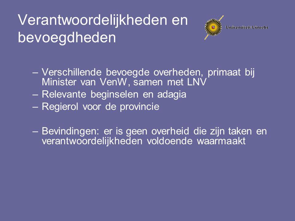 Verantwoordelijkheden en bevoegdheden –Verschillende bevoegde overheden, primaat bij Minister van VenW, samen met LNV –Relevante beginselen en adagia