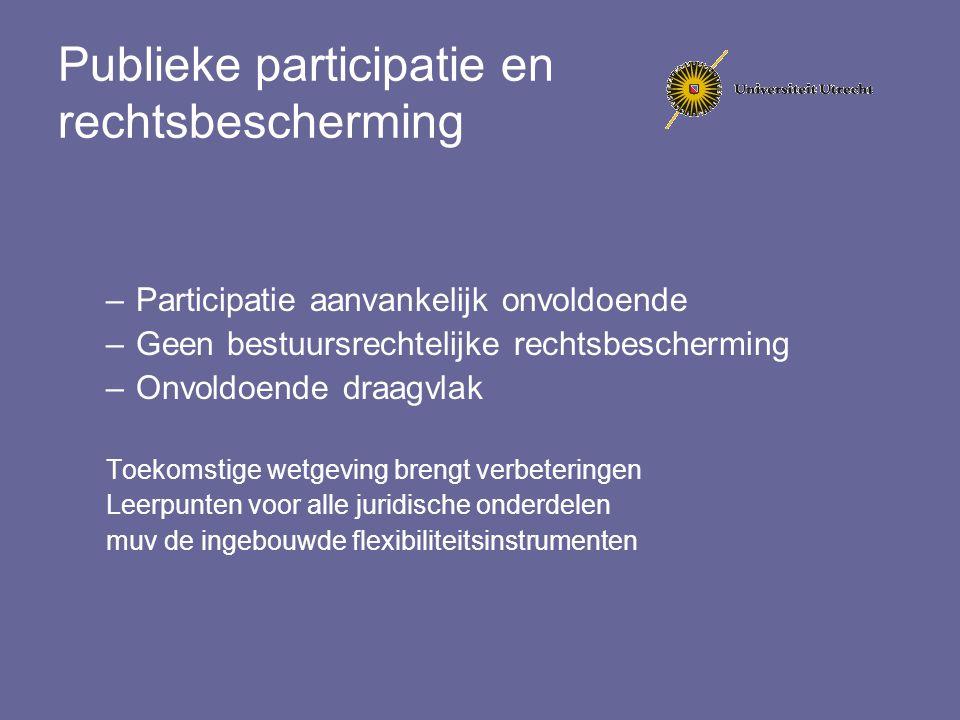 Publieke participatie en rechtsbescherming –Participatie aanvankelijk onvoldoende –Geen bestuursrechtelijke rechtsbescherming –Onvoldoende draagvlak T