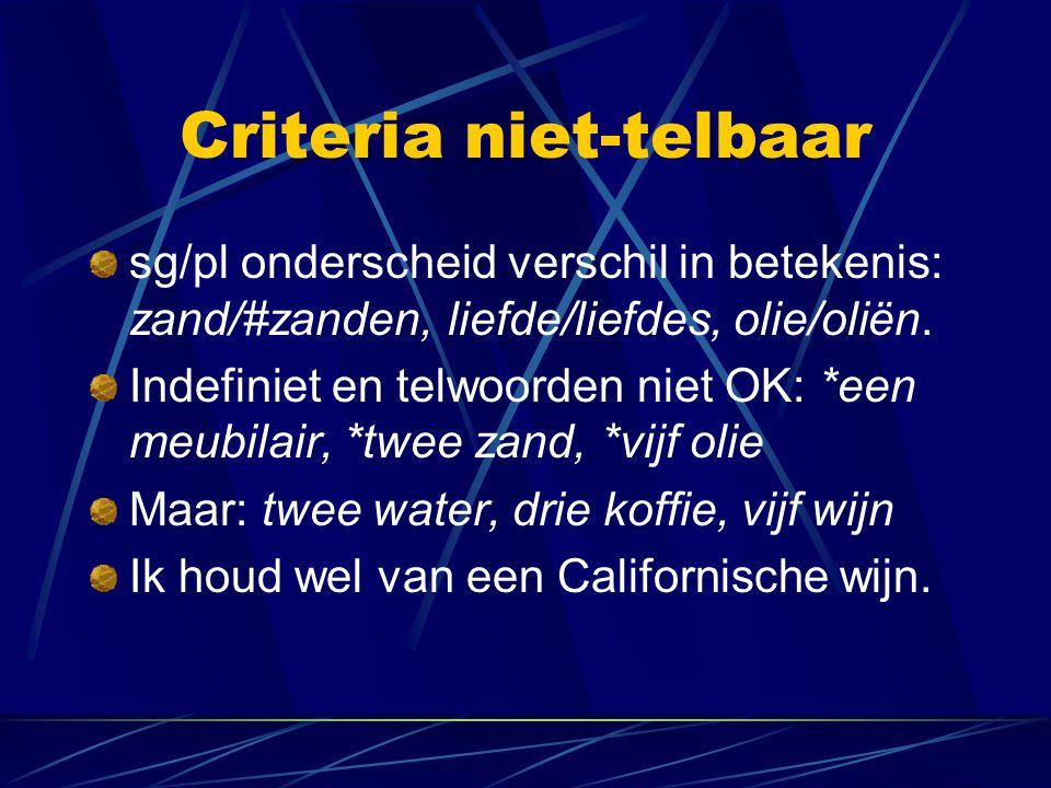 Criteria niet-telbaar sg/pl onderscheid verschil in betekenis: zand/#zanden, liefde/liefdes, olie/oliën. Indefiniet en telwoorden niet OK: *een meubil