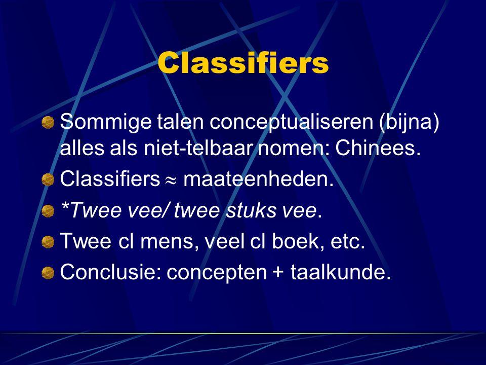 Classifiers Sommige talen conceptualiseren (bijna) alles als niet-telbaar nomen: Chinees. Classifiers  maateenheden. *Twee vee/ twee stuks vee. Twee