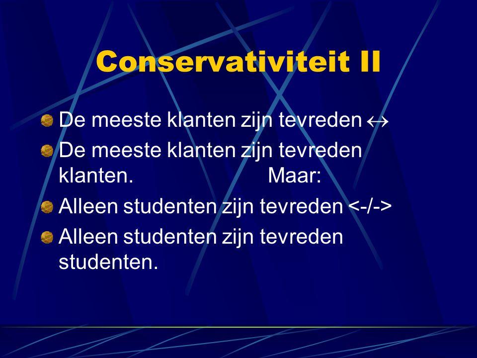 Conservativiteit II De meeste klanten zijn tevreden  De meeste klanten zijn tevreden klanten. Maar: Alleen studenten zijn tevreden Alleen studenten z
