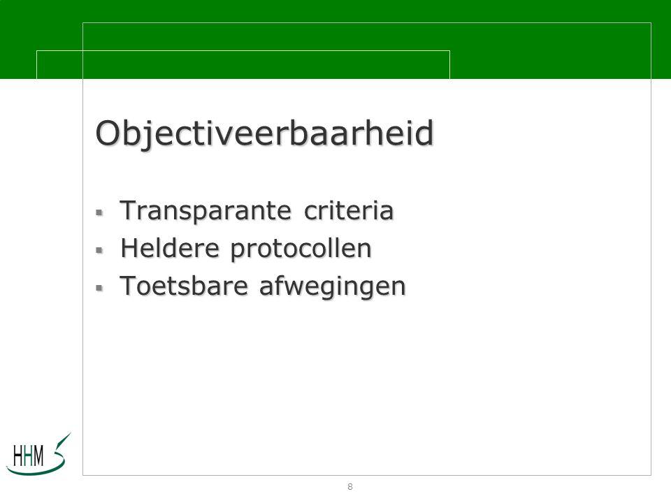 8 Objectiveerbaarheid  Transparante criteria  Heldere protocollen  Toetsbare afwegingen