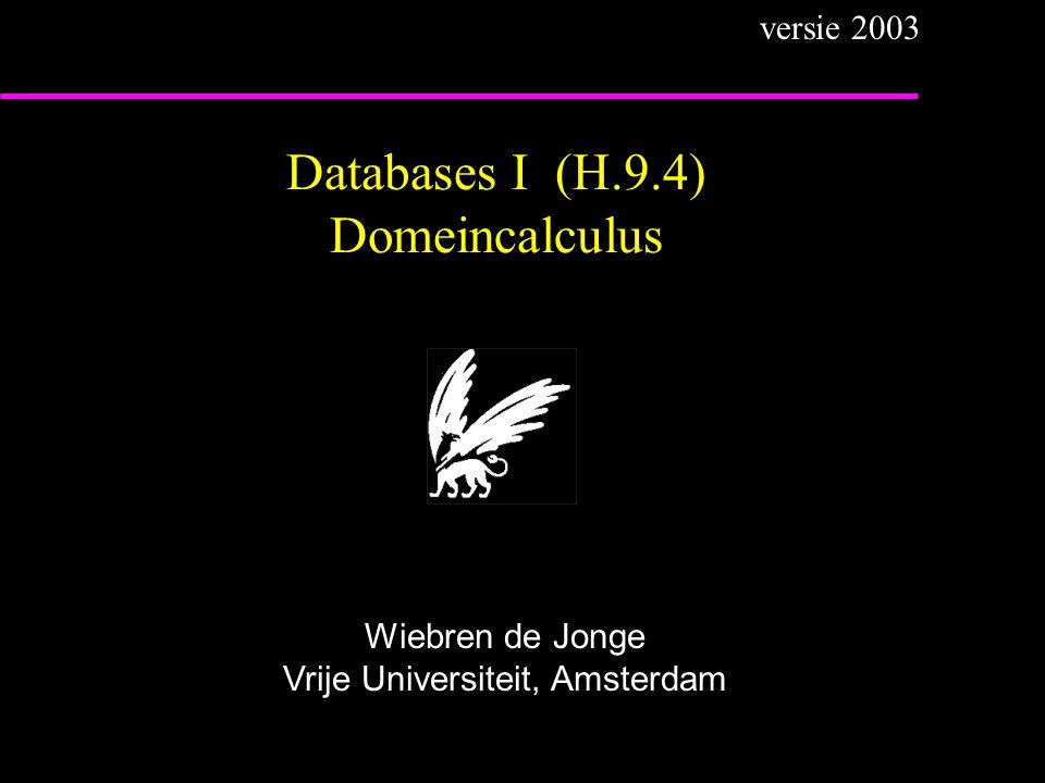 Databases I (H.9.4) Domeincalculus Wiebren de Jonge Vrije Universiteit, Amsterdam versie 2003