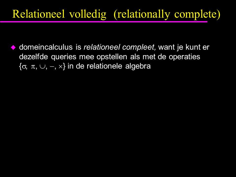 Relationeel volledig (relationally complete) u domeincalculus is relationeel compleet, want je kunt er dezelfde queries mee opstellen als met de operaties { , , , ,  } in de relationele algebra