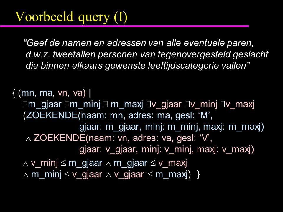 Voorbeeld query (I) Geef de namen en adressen van alle eventuele paren, d.w.z.