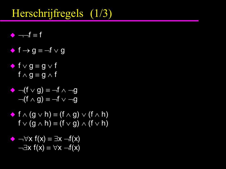Herschrijfregels (1/3) u  f  f u f  g   f  g u f  g  g  f f  g  g  f u  (f  g)   f   g  (f  g)   f   g u f  (g  h)  (f  g)  (f  h) f  (g  h)  (f  g)  (f  h) u  x f(x)   x  f(x)  x f(x)   x  f(x)