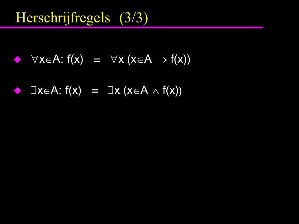 Herschrijfregels (3/3) u  x  A: f(x)   x (x  A  f(x)) u  x  A: f(x)   x (x  A  f(x) )