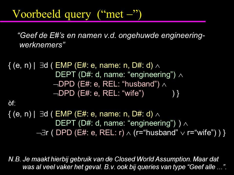 Voorbeeld query ( met  ) Geef de E#'s en namen v.d.