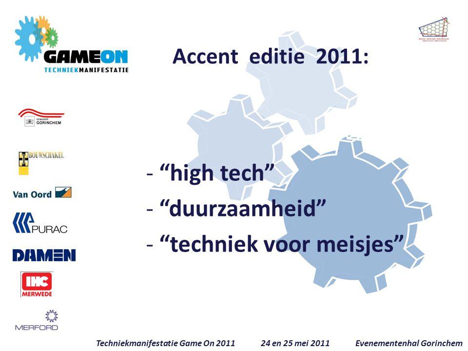 - high tech - duurzaamheid - techniek voor meisjes Techniekmanifestatie Game On 2011 24 en 25 mei 2011 Evenementenhal Gorinchem Accent editie 2011: