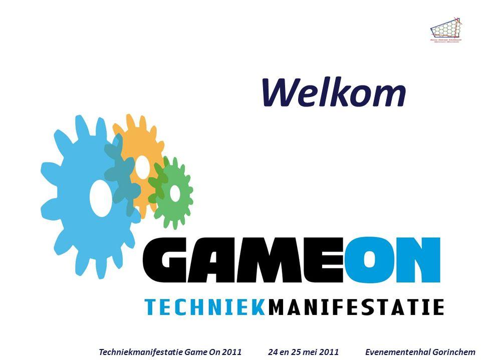 Welkom Techniekmanifestatie Game On 2011 24 en 25 mei 2011 Evenementenhal Gorinchem