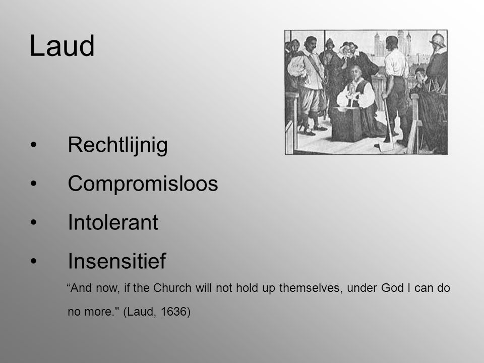 "Laud Rechtlijnig Compromisloos Intolerant Insensitief ""And now, if the Church will not hold up themselves, under God I can do no more."