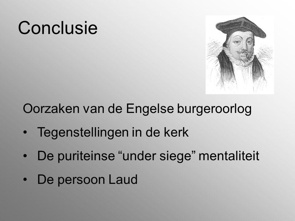"""Conclusie Oorzaken van de Engelse burgeroorlog Tegenstellingen in de kerk De puriteinse """"under siege"""" mentaliteit De persoon Laud"""