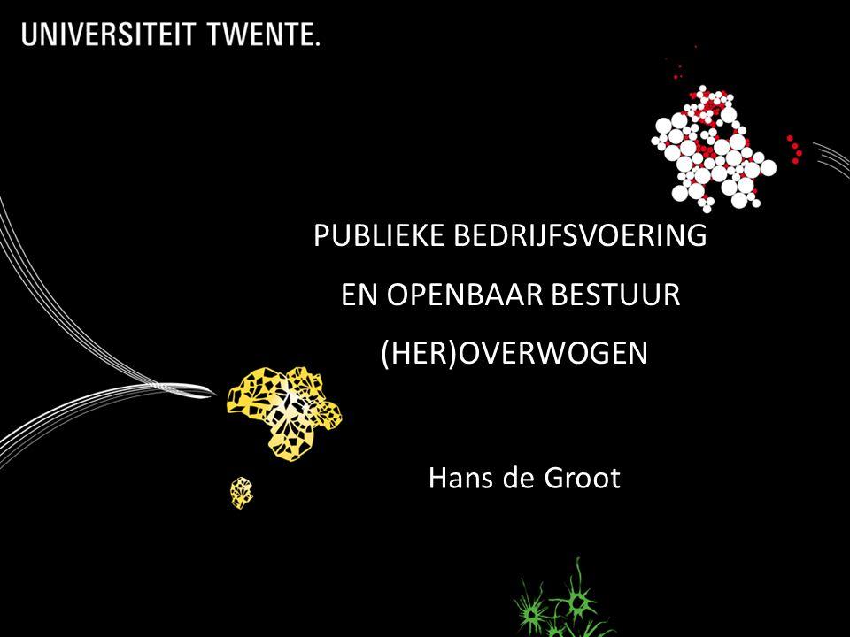 PUBLIEKE BEDRIJFSVOERING EN OPENBAAR BESTUUR (HER)OVERWOGEN Hans de Groot