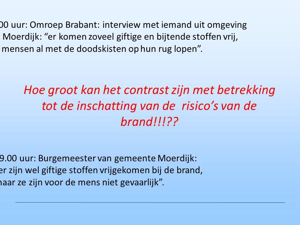 """16.00 uur: Omroep Brabant: interview met iemand uit omgeving van Moerdijk: """"er komen zoveel giftige en bijtende stoffen vrij, dat mensen al met de doo"""