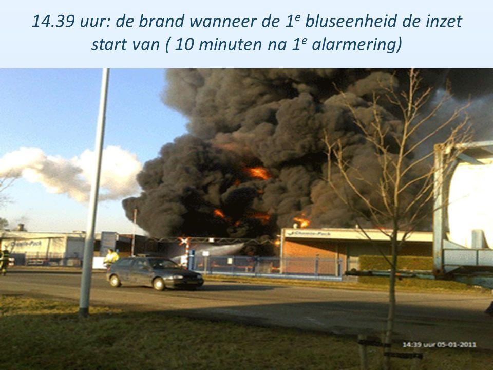 14.39 uur: de brand wanneer de 1 e bluseenheid de inzet start van ( 10 minuten na 1 e alarmering)