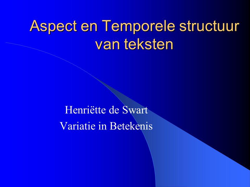 Aspect en Temporele structuur van teksten Henriëtte de Swart Variatie in Betekenis