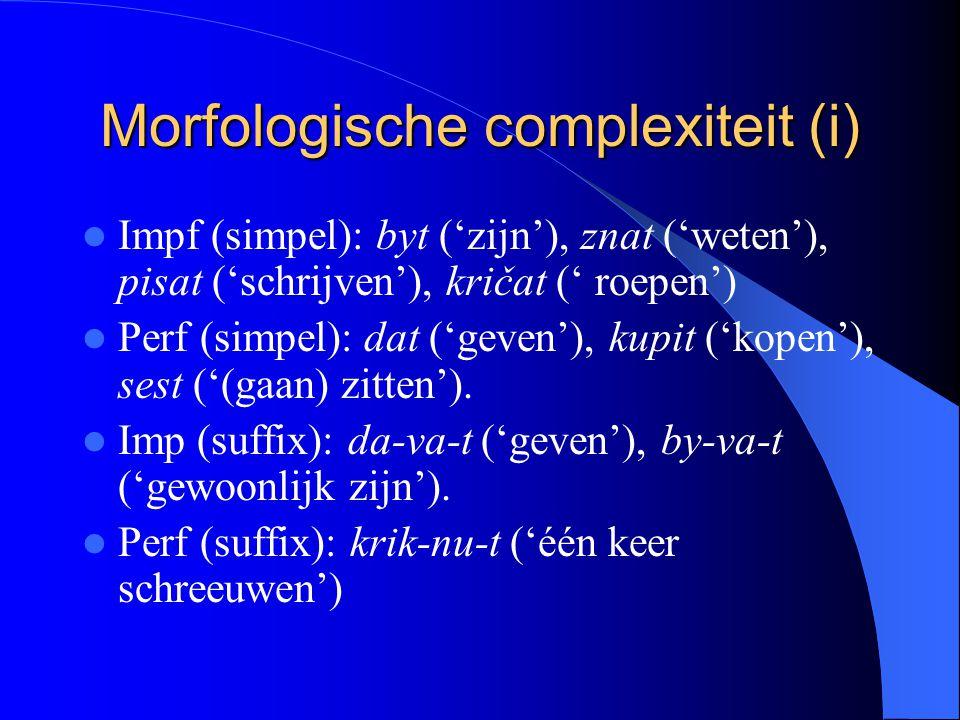 Morfologische complexiteit (i) Impf (simpel): byt ('zijn'), znat ('weten'), pisat ('schrijven'), kričat (' roepen') Perf (simpel): dat ('geven'), kupit ('kopen'), sest ('(gaan) zitten').