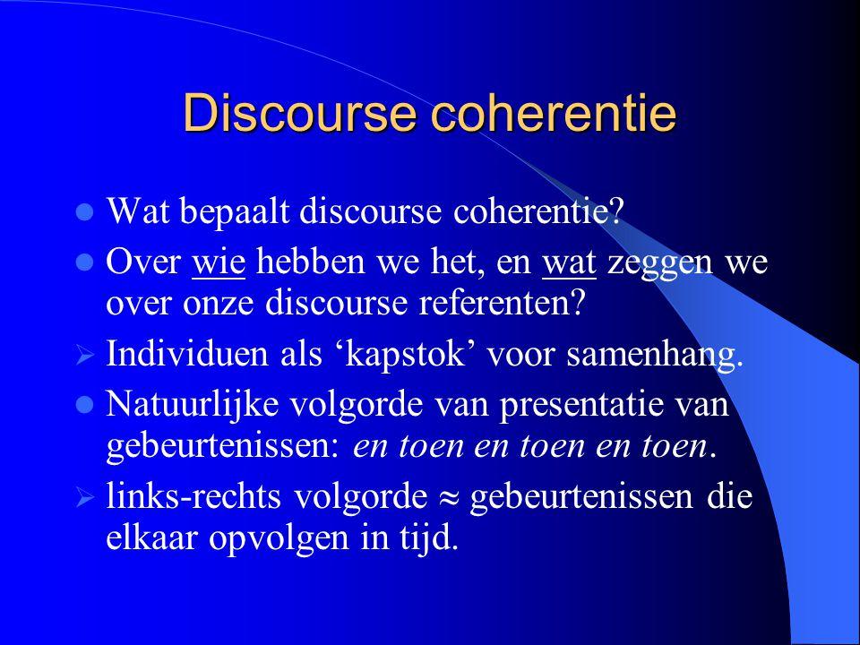 Discourse coherentie Wat bepaalt discourse coherentie? Over wie hebben we het, en wat zeggen we over onze discourse referenten?  Individuen als 'kaps