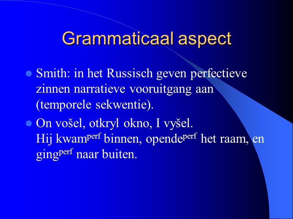 Grammaticaal aspect Smith: in het Russisch geven perfectieve zinnen narratieve vooruitgang aan (temporele sekwentie). On vošel, otkryl okno, I vyšel.