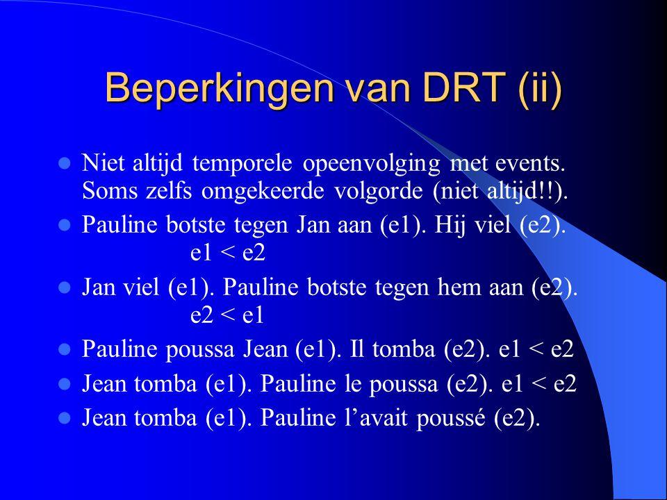 Beperkingen van DRT (ii) Niet altijd temporele opeenvolging met events. Soms zelfs omgekeerde volgorde (niet altijd!!). Pauline botste tegen Jan aan (
