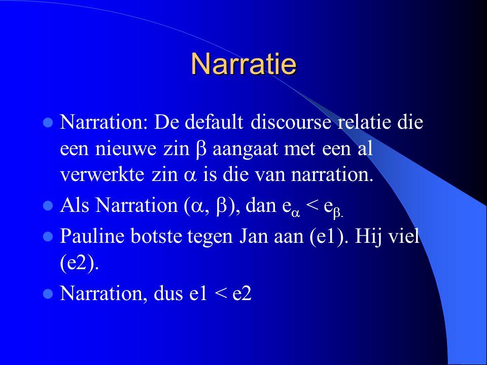 Narratie Narration: De default discourse relatie die een nieuwe zin  aangaat met een al verwerkte zin  is die van narration. Als Narration ( ,  ),