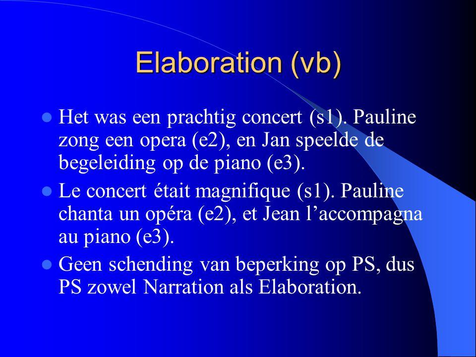 Elaboration (vb) Het was een prachtig concert (s1). Pauline zong een opera (e2), en Jan speelde de begeleiding op de piano (e3). Le concert était magn