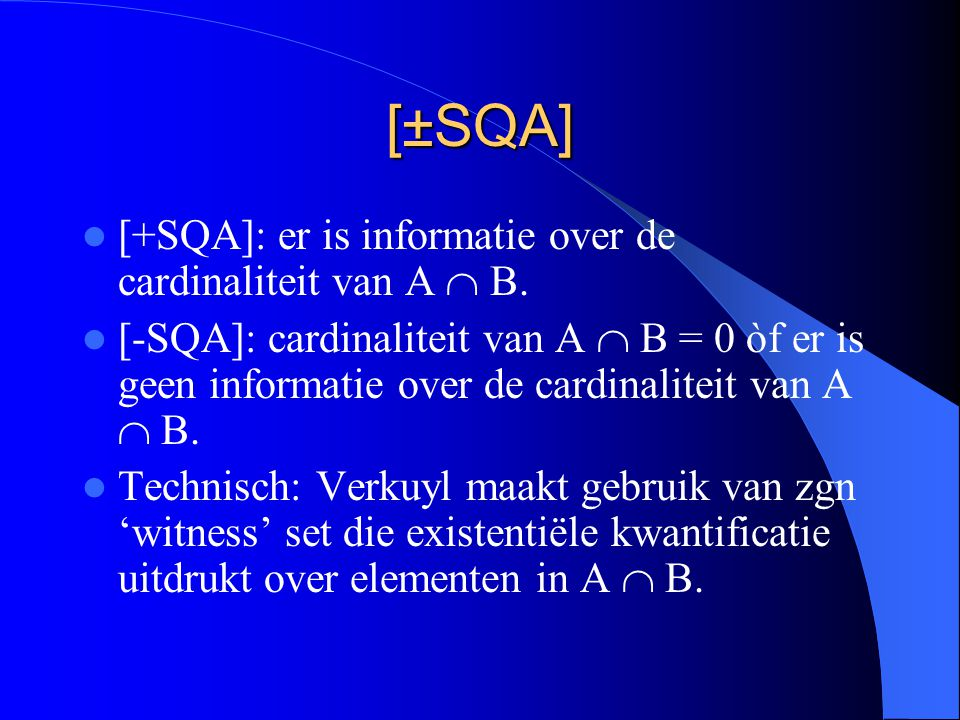 [±SQA] [+SQA]: er is informatie over de cardinaliteit van A  B. [-SQA]: cardinaliteit van A  B = 0 òf er is geen informatie over de cardinaliteit va