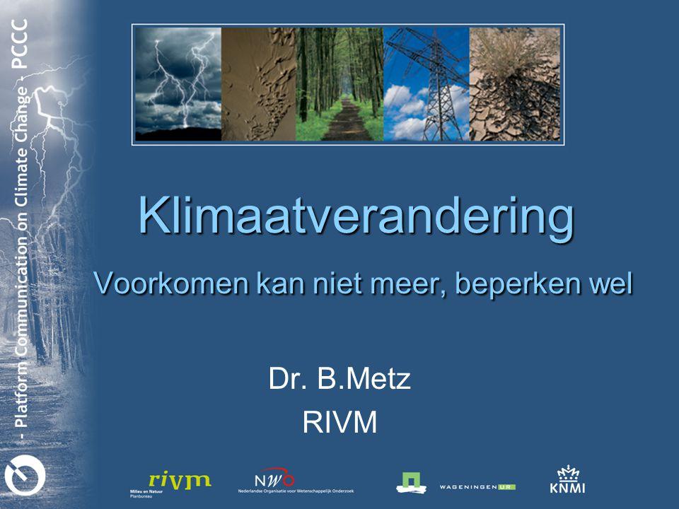 Klimaatverandering Voorkomen kan niet meer, beperken wel Dr. B.Metz RIVM