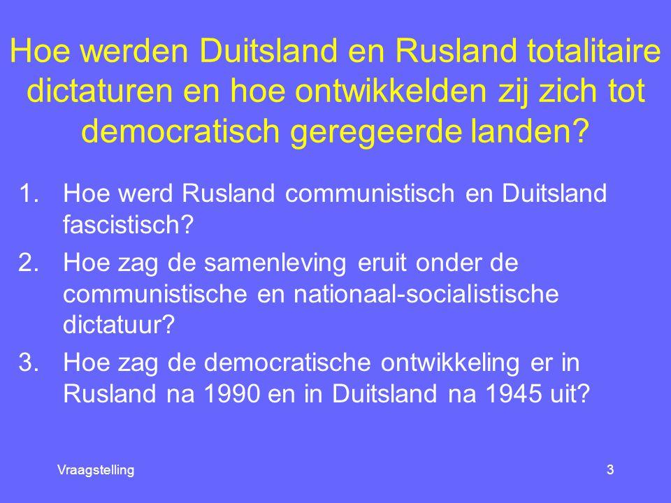 Vraagstelling3 Hoe werden Duitsland en Rusland totalitaire dictaturen en hoe ontwikkelden zij zich tot democratisch geregeerde landen.
