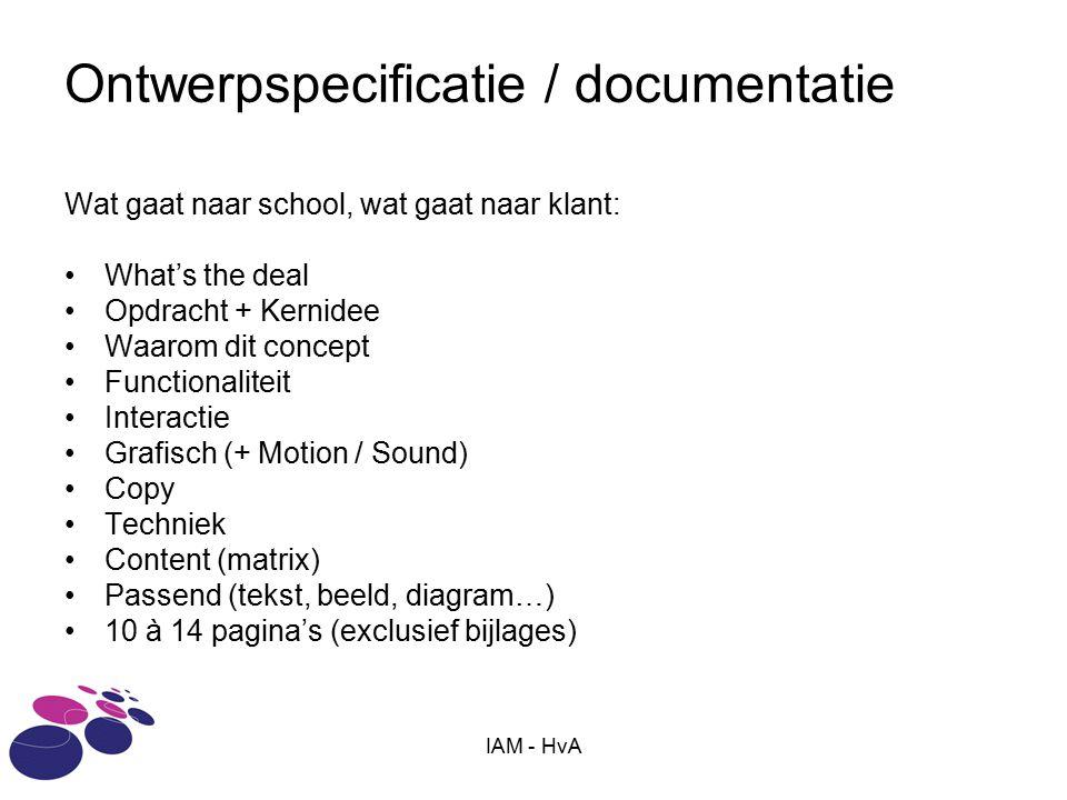 IAM - HvA Ontwerpspecificatie / documentatie Wat gaat naar school, wat gaat naar klant: What's the deal Opdracht + Kernidee Waarom dit concept Functio