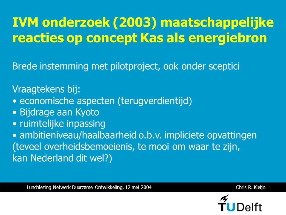 Lunchlezing Netwerk Duurzame Ontwikkeling, 12 mei 2004 Chris R. Kleijn IVM onderzoek (2003) maatschappelijke reacties op concept Kas als energiebron B