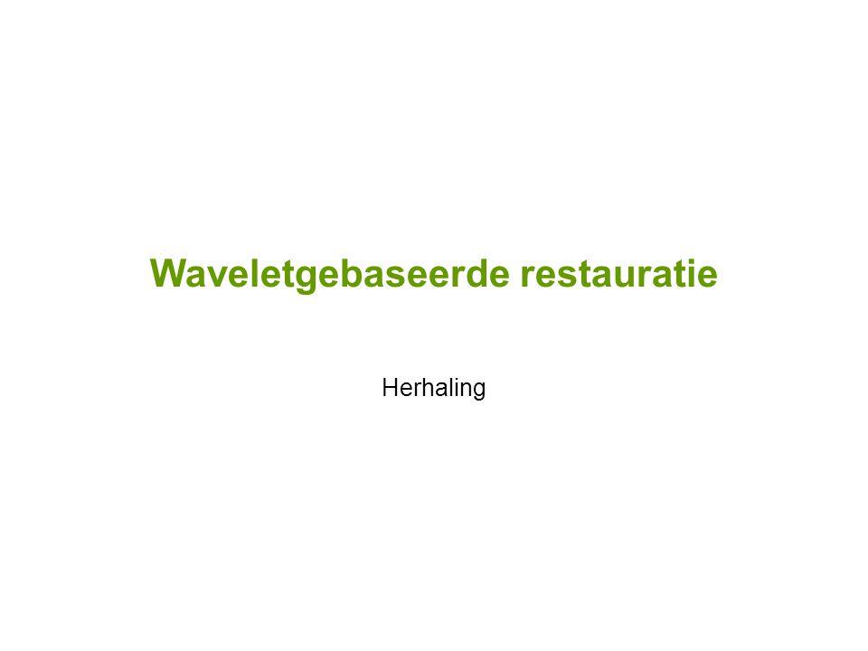 Waveletgebaseerde restauratie Herhaling