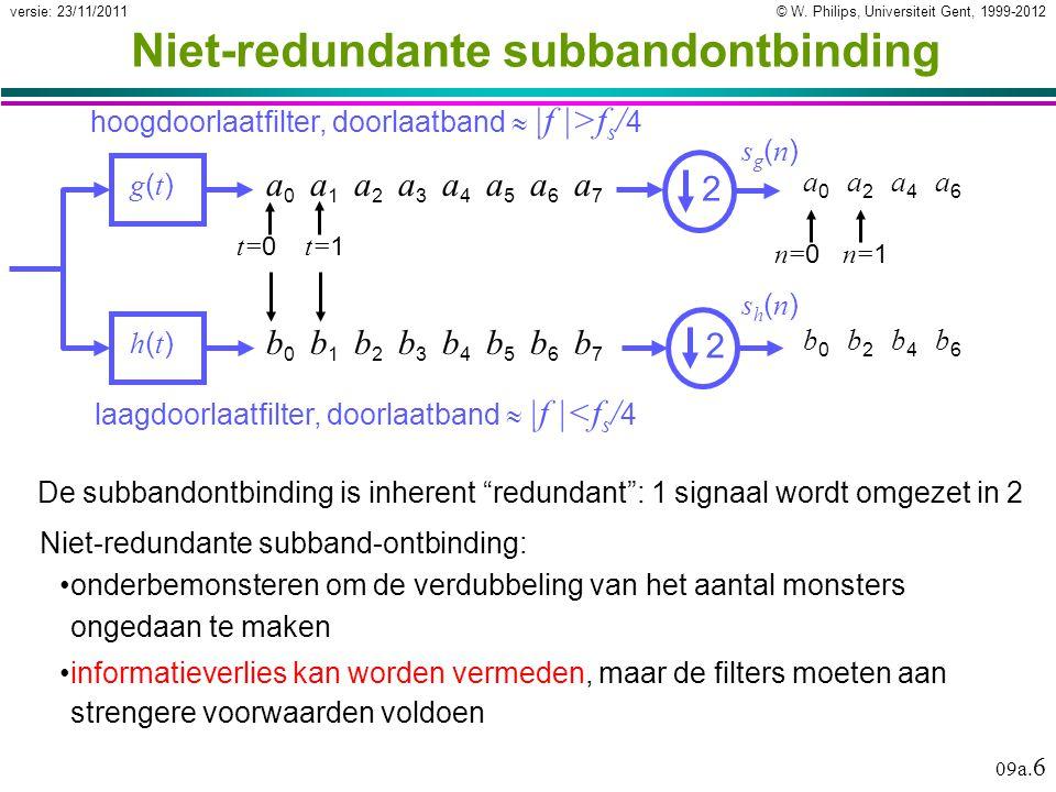 © W. Philips, Universiteit Gent, 1999-2012versie: 23/11/2011 09a. 6 Niet-redundante subbandontbinding g(t)g(t) h(t)h(t) laagdoorlaatfilter, doorlaatba
