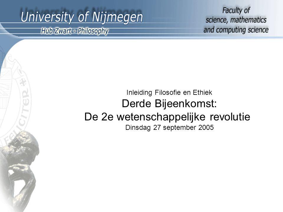 Inleiding Filosofie en Ethiek Derde Bijeenkomst: De 2e wetenschappelijke revolutie Dinsdag 27 september 2005