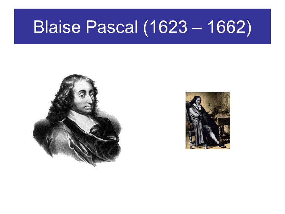 Blaise Pascal (1623 – 1662)