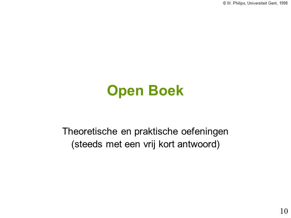 © W. Philips, Universiteit Gent, 1998 10 Open Boek Theoretische en praktische oefeningen (steeds met een vrij kort antwoord)
