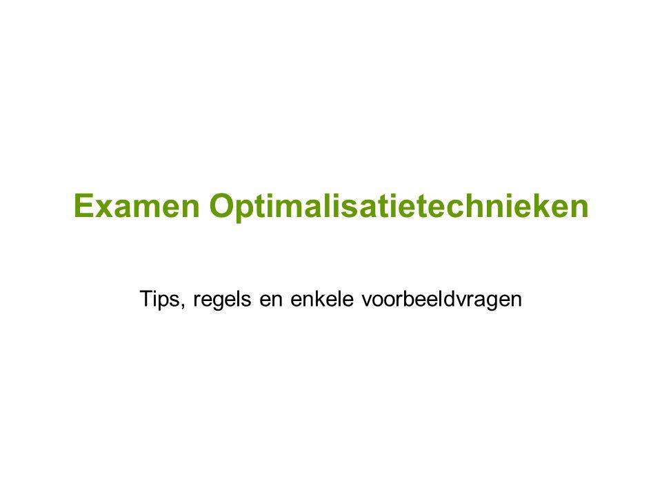 Examen Optimalisatietechnieken Tips, regels en enkele voorbeeldvragen