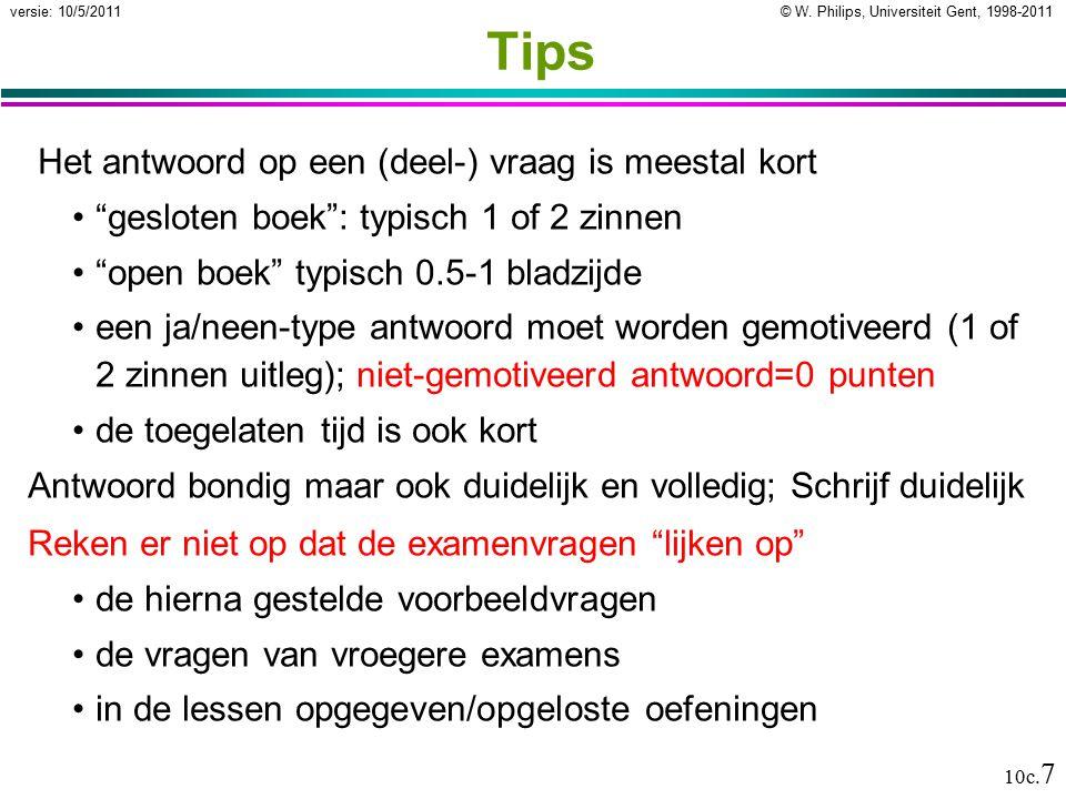 """© W. Philips, Universiteit Gent, 1998-2011versie: 10/5/2011 10c. 7 Tips Het antwoord op een (deel-) vraag is meestal kort """"gesloten boek"""": typisch 1 o"""