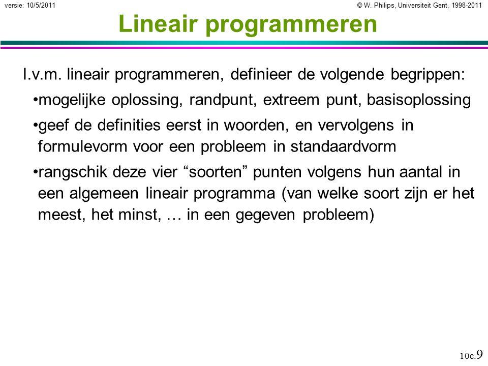 © W. Philips, Universiteit Gent, 1998-2011versie: 10/5/2011 10c. 9 Lineair programmeren I.v.m. lineair programmeren, definieer de volgende begrippen: