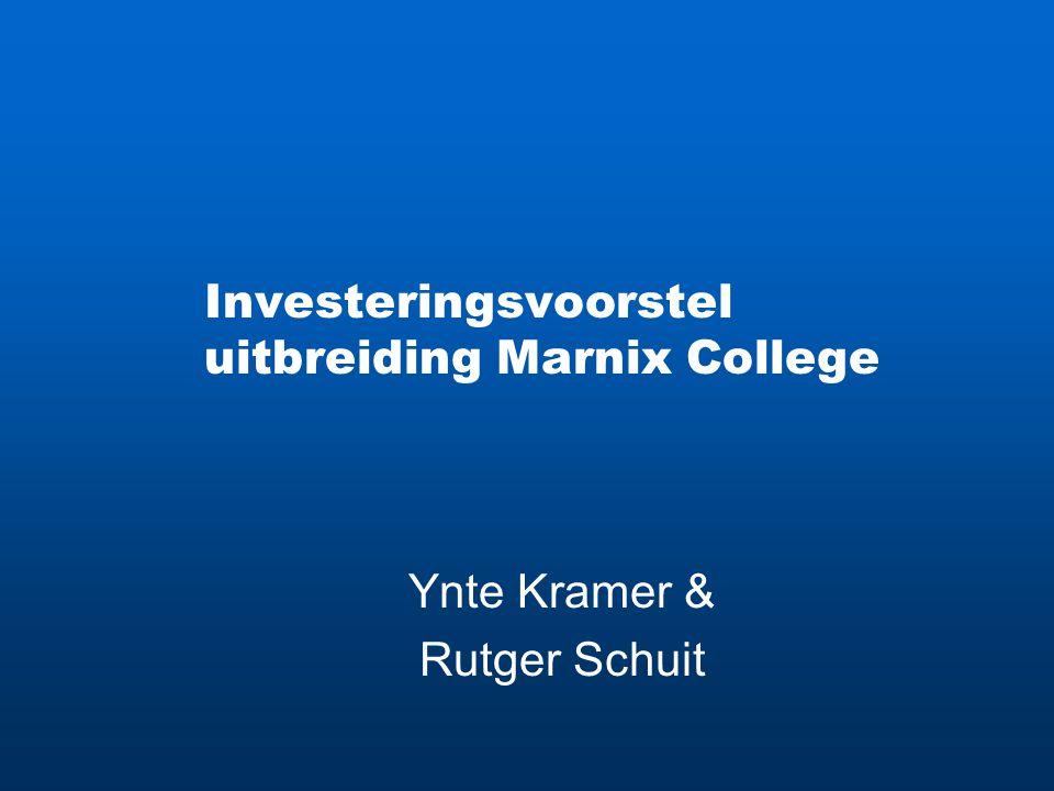 Investeringsvoorstel uitbreiding Marnix College Ynte Kramer & Rutger Schuit