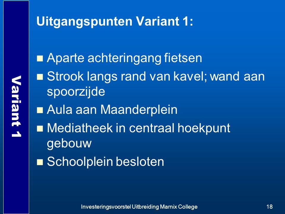 Investeringsvoorstel Uitbreiding Marnix College18 Variant 1 Uitgangspunten Variant 1: Aparte achteringang fietsen Strook langs rand van kavel; wand aa