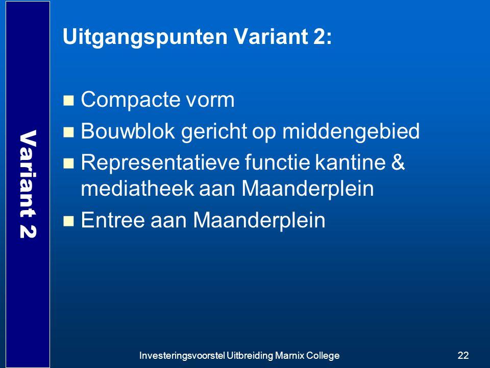 Investeringsvoorstel Uitbreiding Marnix College22 Variant 2 Uitgangspunten Variant 2: Compacte vorm Bouwblok gericht op middengebied Representatieve f
