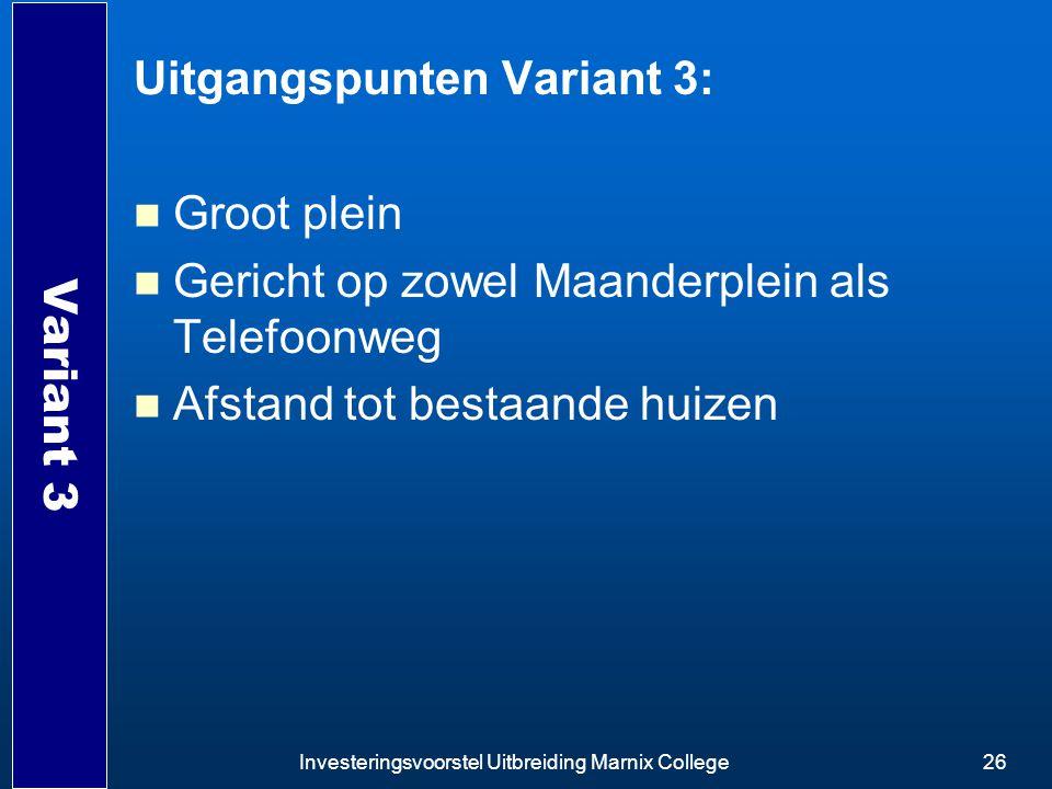Investeringsvoorstel Uitbreiding Marnix College26 Variant 3 Uitgangspunten Variant 3: Groot plein Gericht op zowel Maanderplein als Telefoonweg Afstan