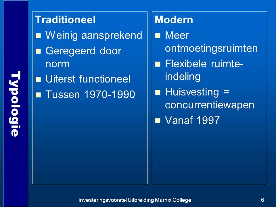 Investeringsvoorstel Uitbreiding Marnix College6 Typologie Traditioneel Weinig aansprekend Geregeerd door norm Uiterst functioneel Tussen 1970-1990 Mo