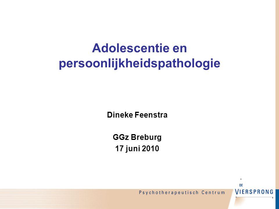 Adolescentie en persoonlijkheidspathologie Dineke Feenstra GGz Breburg 17 juni 2010