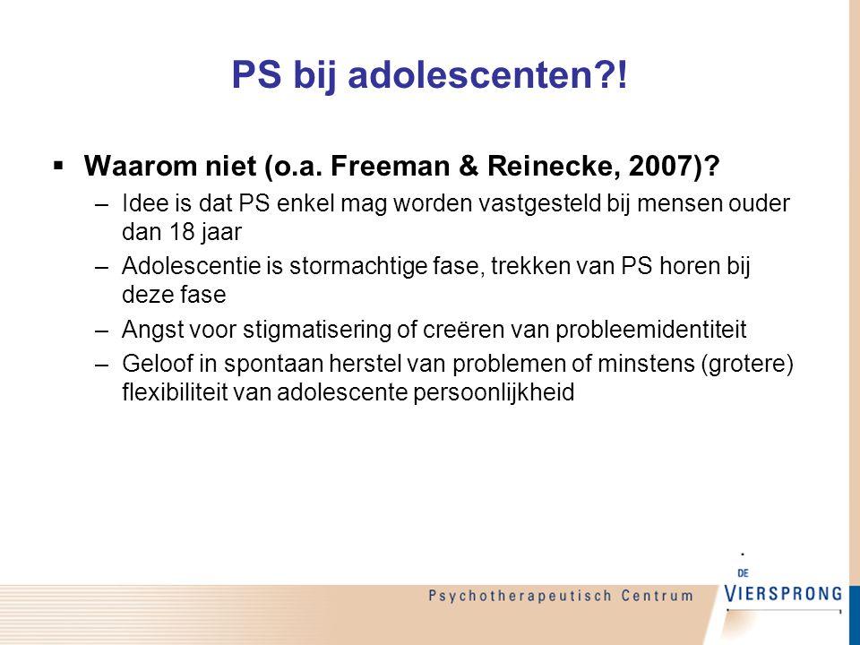 PS bij adolescenten?!  Waarom niet (o.a. Freeman & Reinecke, 2007)? –Idee is dat PS enkel mag worden vastgesteld bij mensen ouder dan 18 jaar –Adoles